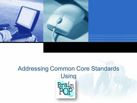 Company LOGO Addressing Common Core Standards Using.
