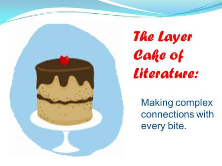 The Layer Cake of Literature: Making complex connections with every bite.