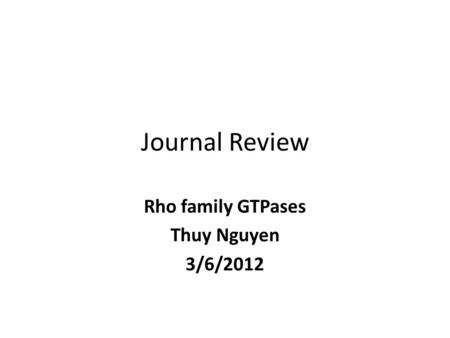 Journal Review Rho family GTPases Thuy Nguyen 3/6/2012.