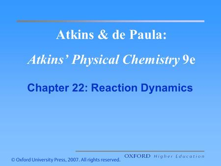 Atkins & de Paula: Atkins Physical Chemistry 9e Chapter 22: Reaction Dynamics.