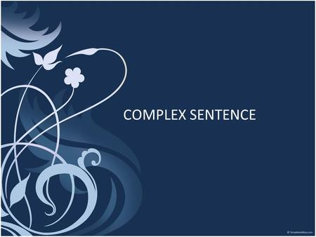 COMPLEX SENTENCE. A complex sentence is a sentence containing an independent clause and one or more dependent clause. Like a compound sentence, a complex.