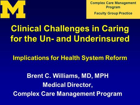 Complex Care Management Program Faculty Group Practice Clinical Challenges in Caring for the Un- and Underinsured Implications for Health System Reform.