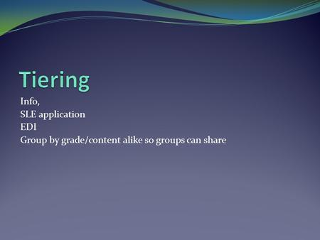 Info, SLE application EDI Group by grade/content alike so groups can share.