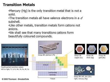 Transition Metals Mercury (Hg) is the only transition metal that is not a solid. The transition metals all have valence electrons in a d subshell. Like.