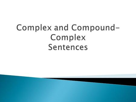 A complex sentence has an independent clause joined by one or more dependent clauses. A complex sentence always has a subordinating conjunction, such.