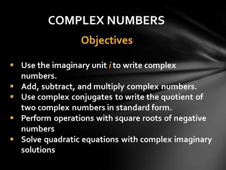 Use the imaginary unit i to write complex numbers. Add, subtract, and multiply complex numbers. Use complex conjugates to write the quotient of two complex.