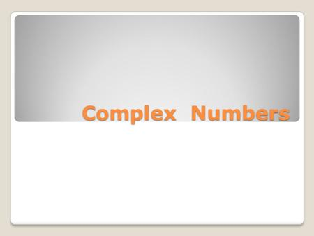 Complex Numbers.