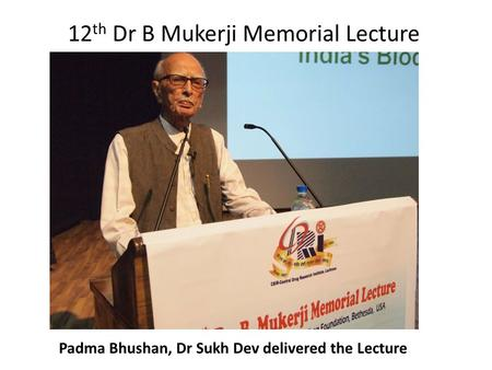 12 th Dr B Mukerji Memorial Lecture Padma Bhushan, Dr Sukh Dev delivered the Lecture.