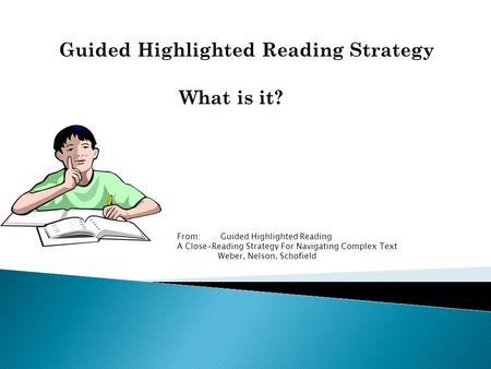 Guided Highlighted Reading Strategy What is it? From: Guided Highlighted Reading A Close-Reading Strategy For Navigating Complex Text Weber, Nelson, Schofield.