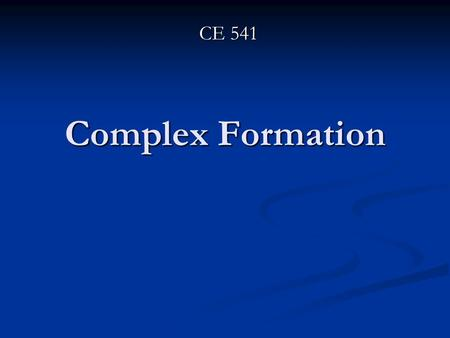Complex Formation CE 541. Complex ions consist of one or more central ions (usually metals) associate with one or more ions or molecules (ligands). Ligands.
