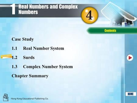 Real Numbers and Complex Numbers 1 1.1Real Number System 1.2Surds 1.3Complex Number System Chapter Summary Case Study.