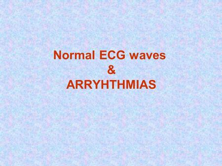 Normal ECG waves & ARRYHTHMIAS
