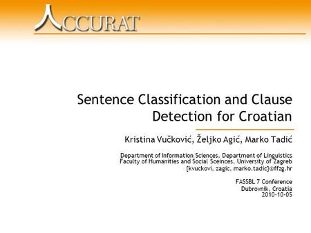 Sentence Classification and Clause Detection for Croatian Kristina Vučković, Željko Agić, Marko Tadić Department of Information Sciences, Department of.