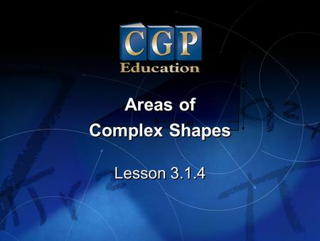 1 Lesson 3.1.4 Areas of Complex Shapes Areas of Complex Shapes.