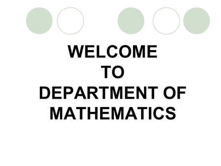 WELCOME TO DEPARTMENT OF MATHEMATICS. DEPARTMENT OF MATHEMATICS FACULTY OF SCIENCE A PROFILE UNIVERSITY OF JAMMU JAMMU-180 006 Tel. 0191-2452888, 2435248.