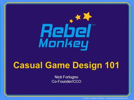 Casual Game Design 101 Nick Fortugno Co-Founder/CCO.