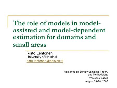 The role of models in model- assisted and model-dependent estimation for domains and small areas Risto Lehtonen University of Helsinki
