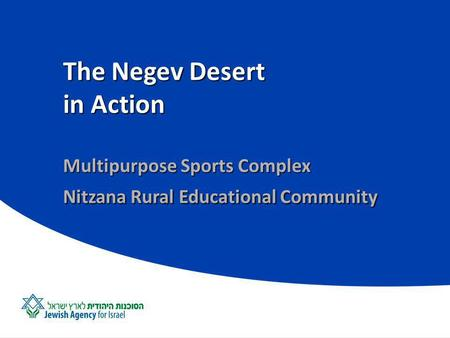 The Negev Desert in Action Multipurpose Sports Complex Nitzana Rural Educational Community.