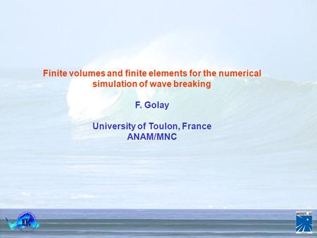 Numerical Simulation of Complex and Multiphase Flows 18 th – 22 nd April 20005 Porquerolles 1/24 Finite volumes and finite elements for the numerical simulation.