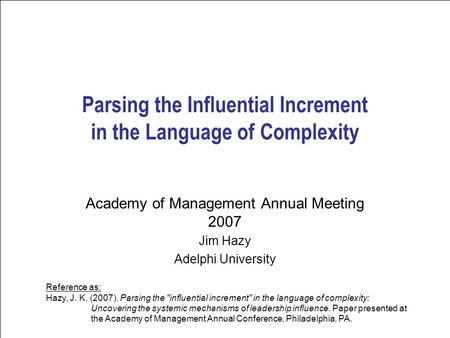 Leadership Science 1 Parsing the Influential Increment in the Language of Complexity Academy of Management Annual Meeting 2007 Jim Hazy Adelphi University.