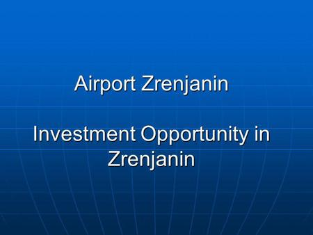 Airport Zrenjanin Investment Opportunity in Zrenjanin.
