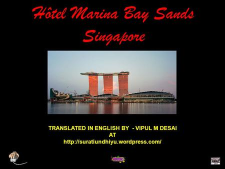 Hôtel Marina Bay Sands Singapore TRANSLATED IN ENGLISH BY - VIPUL M DESAI AThttp://suratiundhiyu.wordpress.com/