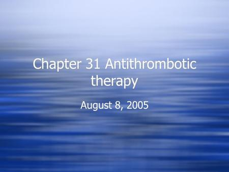 Chapter 31 Antithrombotic therapy August 8, 2005.