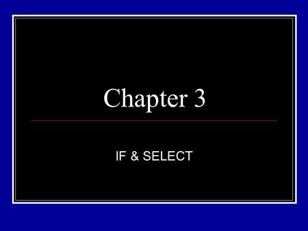 Chapter 3 IF & SELECT. Control Constructs: Branches Definitions: Code: statements or expressions in a program Block: a group of codes Branching: selecting.