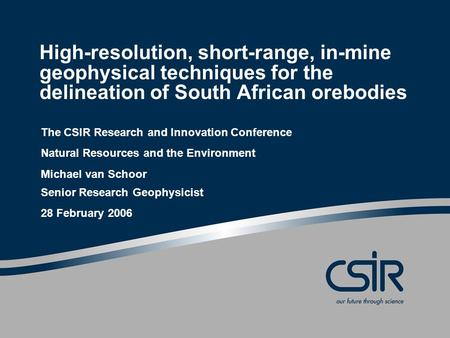 High-resolution, short-range, in-mine geophysical techniques for the delineation of South African orebodies The CSIR Research and Innovation Conference.