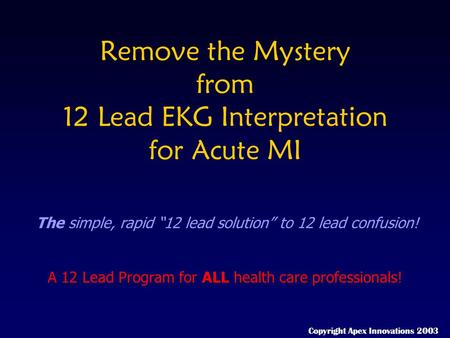 Remove the Mystery from 12 Lead EKG Interpretation for Acute MI