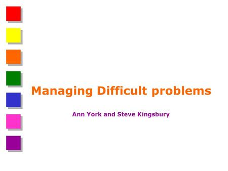Managing Difficult problems Ann York and Steve Kingsbury.