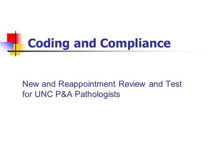 Coding and Compliance New and Reappointment Review and Test for UNC P&A Pathologists.