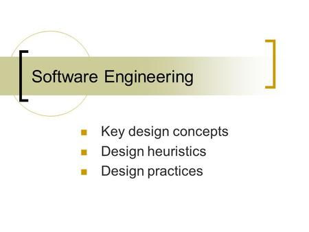Software Engineering Key design concepts Design heuristics Design practices.
