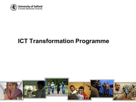 ICT Transformation Programme. Background April 2009 report by external consultancy on IT within the University May 2009 approval of report by SLT and.