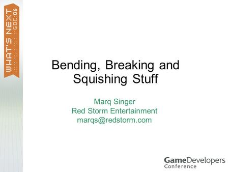 Bending, Breaking and Squishing Stuff Marq Singer Red Storm Entertainment