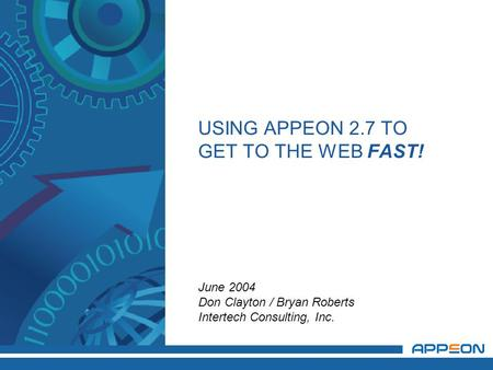 USING APPEON 2.7 TO GET TO THE WEB FAST! June 2004 Don Clayton / Bryan Roberts Intertech Consulting, Inc.