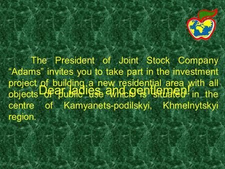 The President of Joint Stock Company Adams invites you to take part in the investment project of building a new residential area with all objects of public.