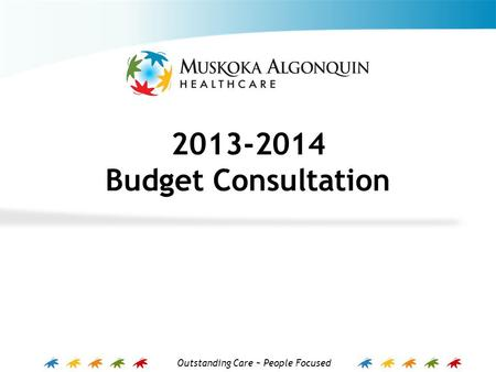 Outstanding Care ~ People Focused 2013-2014 Budget Consultation.