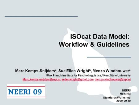 ISOcat Data Model: Workflow & Guidelines Marc Kemps-Snijders a, Sue Ellen Wright b, Menzo Windhouwer a a Max Planck Institute for Psycholinguistics, b.