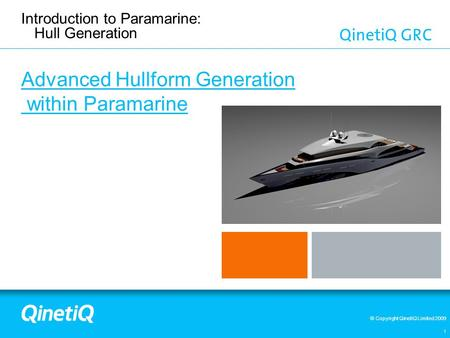 © Copyright QinetiQ Limited 2009 1 Introduction to Paramarine: Hull Generation Advanced Hullform Generation within Paramarine.