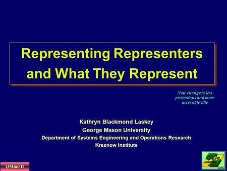 Representing Representers and What They Represent Kathryn Blackmond Laskey George Mason University Department of Systems Engineering and Operations Research.