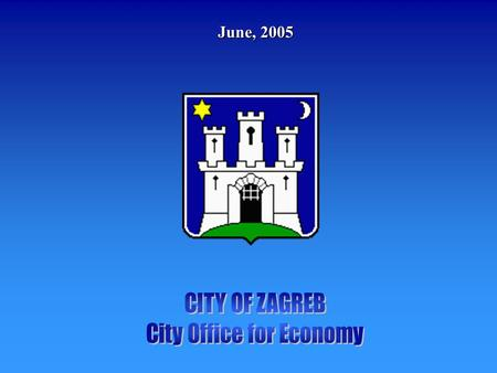 June, 2005. CONTENTS: I STATISTICAL PROFILE II CITY OF ZAGREB ECONOMIC DEVELOPMENT STRATEGY II CITY OF ZAGREB ECONOMIC DEVELOPMENT STRATEGY 1. INVESTMENT.