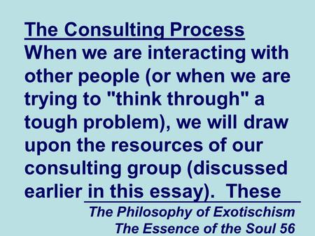 The Philosophy of Exotischism The Essence of the Soul 56 The Consulting Process When we are interacting with other people (or when we are trying to think.