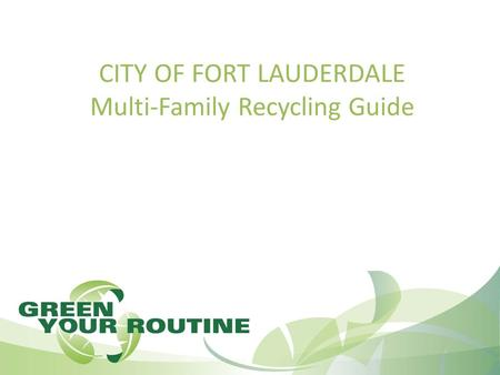 CITY OF FORT LAUDERDALE Multi-Family Recycling Guide.