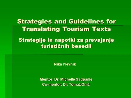Strategies and Guidelines for Translating Tourism Texts Strategije in napotki za prevajanje turističnih besedil Mentor: Dr. Michelle Gadpaille Co-mentor: