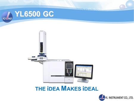 THE i DEA M AKES i DEAL YL6500 GC. 680A M600D YL6100 The History of GC Development 1991 1995 Acme 6000 2001 2006 2011 INNOVATIVE YL6500GC.