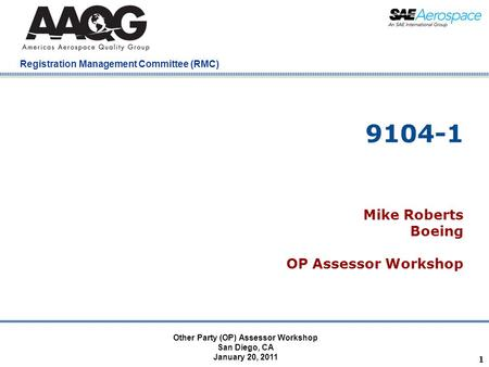 Company Confidential Registration Management Committee (RMC) 1 9104-1 Mike Roberts Boeing OP Assessor Workshop Other Party (OP) Assessor Workshop San Diego,