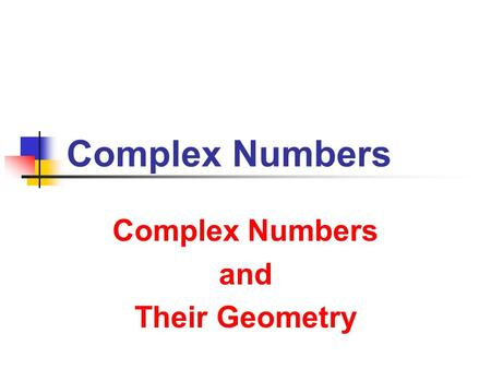 Complex Numbers and Their Geometry Complex Numbers and Their Geometry