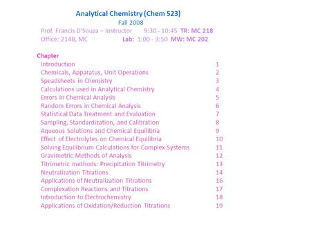 Analytical Chemistry (Chem 523) Fall 2008 Prof. Francis D'Souza – Instructor 9:30 - 10:45 TR: MC 218 Office: 214B, MCLab: 1:00 - 3:50 MW: MC 202 Chapter.