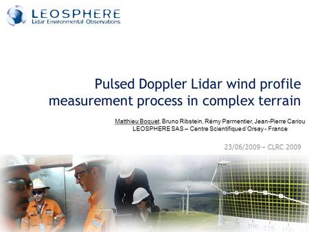 23/06/2009 – CLRC 2009 Pulsed Doppler Lidar wind profile measurement process in complex terrain Matthieu Boquet, Bruno Ribstein, Rémy Parmentier, Jean-Pierre.